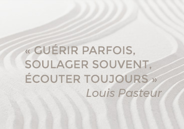 """""""Guérir parfois, soulager souvent, écouter toujours.""""Citation de Louis Pasteur"""